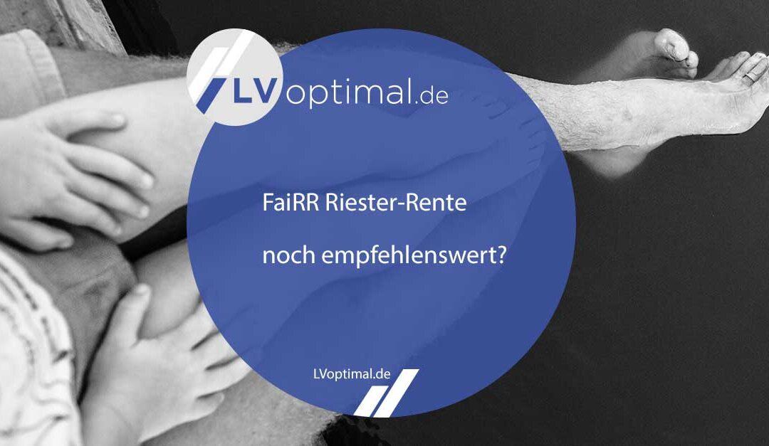 FaiRR Riester-Rente noch empfehlenswert?