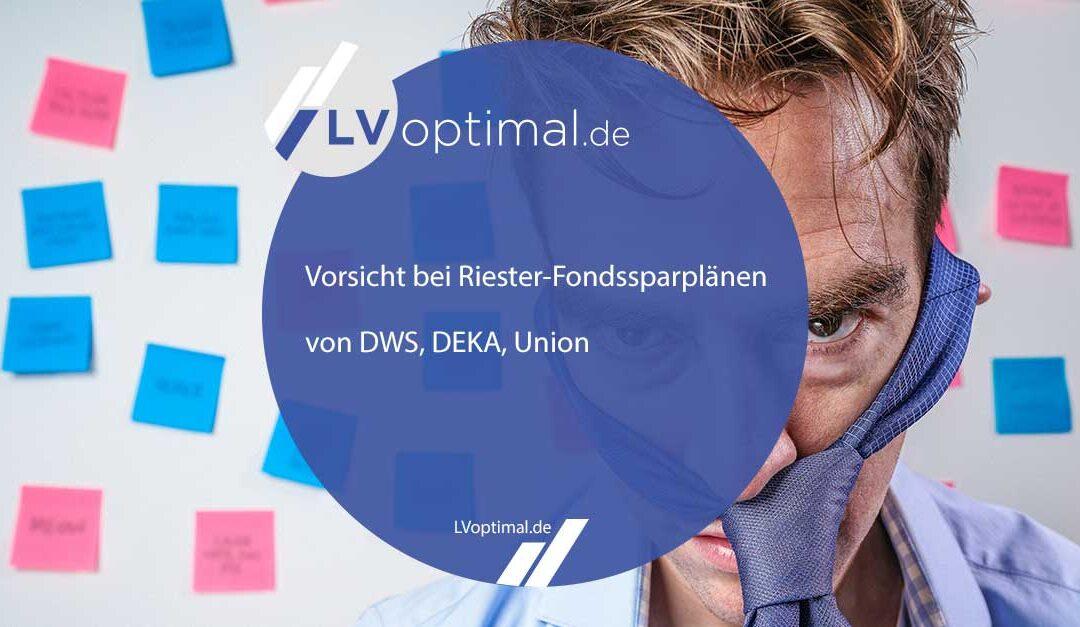 Vorsicht bei Riester-Fondssparplänen von DWS, DEKA, Union